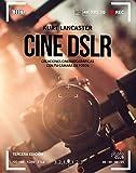 Cine DSLR. Tercera edición: Creaciones cinematográficas con tu cámara de fotos