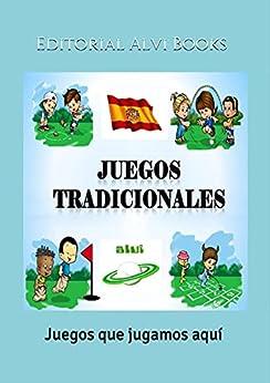 Juegos Tradicionales: Juegos que jugamos aquí (Spanish Edition) by [Publisher's Editorial Staff, José Antonio Alías García]