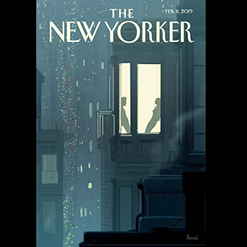 The New Yorker, February 11th 2019 (Carrie Battan, Ian Parker, Margaret Talbot)                   By:                                                                                                                                 Carrie Battan,                                                                                        Ian Parker,                                                                                        Margaret Talbot                               Narrated by:                                                                                                                                 Jamie Renell                      Length: 2 hrs and 6 mins     1 rating     Overall 5.0