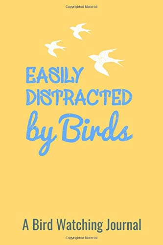 Easiy Distracted By Birds A Bird Wathing Journal: Tracks location, birds seen, behavior and much more