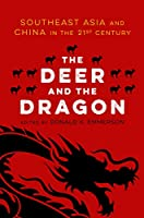 The Deer and the Dragon: Southeast Asia and China in the 21st Century