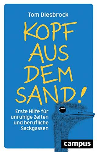 Kopf aus dem Sand!: Erste Hilfe für unruhige Zeiten und berufliche Sackgassen