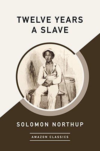 Twelve Years a Slave (AmazonClassics Edition)