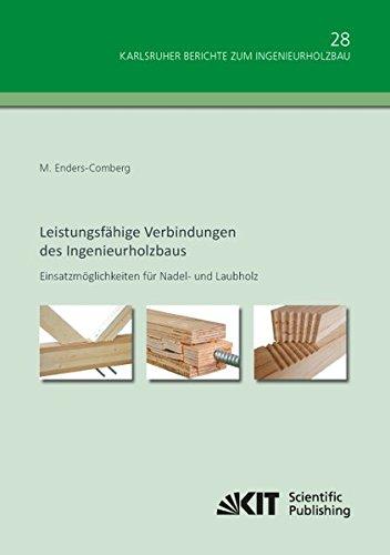 Leistungsfähige Verbindungen des Ingenieurholzbaus - Einsatzmöglichkeiten für Nadel- und Laubholz (Karlsruher Berichte zum Ingenieurholzbau / ... Technologie, Holzbau und Baukonstruktionen)