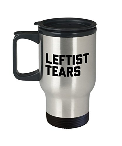 Leftist Tears Mug - Leftists Travel Mug - The Lefties Hot Or Cold Gifts - Insulated Tumbler Mug