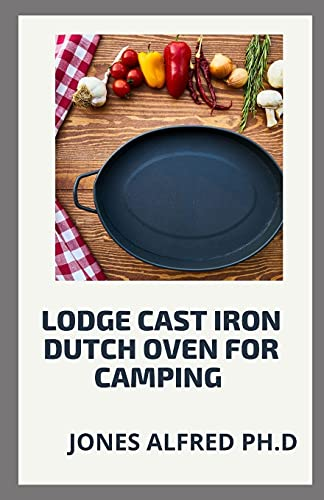 Lodge Cast Iron Dutch Oven For Camping: What To Cook In Your Dutch Oven