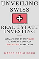 Unveiling Swiss Real Estate Investing: Ultimate step by step guide to make this complex Real Estate Market Easy