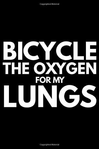 Bicycle the oxygen for my lungs: Journal (Notebook, Diary) for Bikers who love cycling   120 lined pages to write in