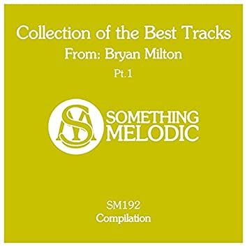 Collection of the Best Tracks From: Bryan Milton, Pt. 1