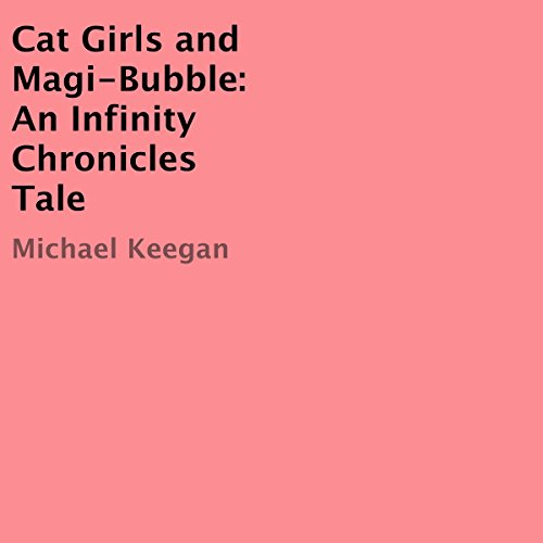 Couverture de Cat Girls and Magi-Bubble: An Infinity Chronicles Tale