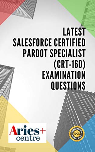 Latest Salesforce Certified Pardot Specialist (CRT-160) Examination Questions (English Edition)