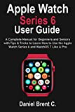 Apple Watch Series 6 User Guide: A Complete Manual for Beginners and Seniors with Tips & Tricks to Learn How to Use the Apple Watch Series 6 and WatchOS 7 Like A Pro