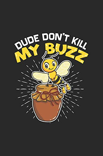 Dude Don't Kill My Buzz: Cute Bee Beekeeping. Graph Paper Composition Notebook to Take Notes at Work. Grid, Squared, Quad Ruled. Bullet Point Diary, To-Do-List or Journal For Men and Women.