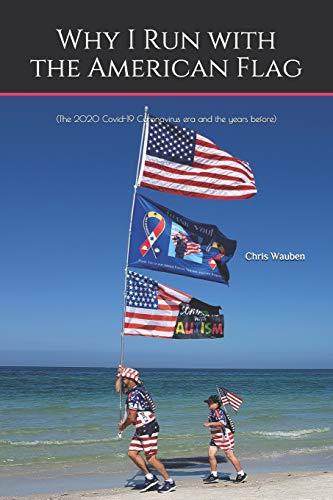 Why I Run with the American Flag: (The 2020 Covid-19 Coronavirus era and the years before)