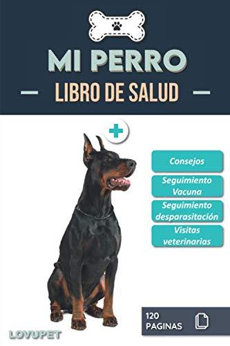 Libro de Salud - Mi Perro: Folleto de salud y seguimiento para perros | Dóberman | 120 páginas | Formato 15.24 x 22.86 cm