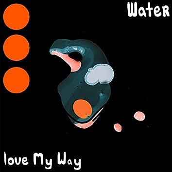 Water / Love My Way