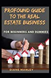 Profound Guide To The Real Estate Business For Beginners And Dummies