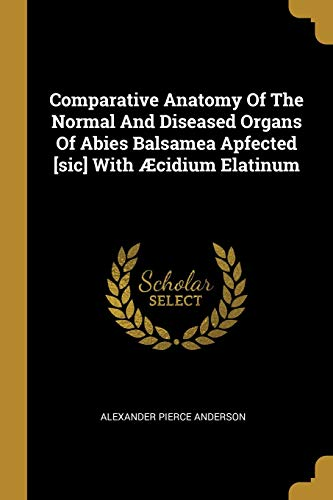 Comparative Anatomy Of The Normal And Diseased Organs Of Abies Balsamea Apfected [sic] With Æcidium Elatinum
