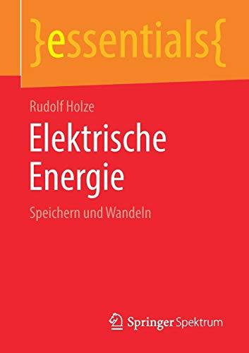 Elektrische Energie: Speichern und Wandeln (essentials)
