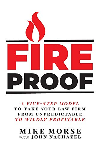 Compare Textbook Prices for Fireproof: A Five-Step Model to Take Your Law Firm from Unpredictable to Wildly Profitable  ISBN 9781544508559 by Morse, Mike,Nachazel, John
