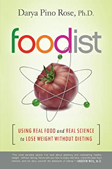 Foodist: Using Real Food and Real Science to Lose Weight Without Dieting by [Darya Pino Rose]