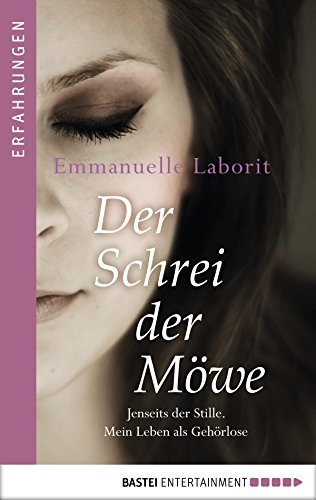 Der Schrei der Möwe: Jenseits der Stille. Mein Leben als Gehörlose.