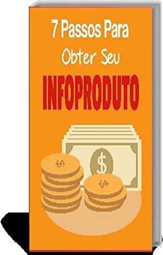 7 Passos Para Obter Seu Infoproduto: Escrevendo um e-book e ganhar a vida on-line vendendo esse e-book.