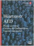 Heartsaver AED. Primo soccorso, utilizzo del defibrillatore esterno automatico. Con CD-ROM