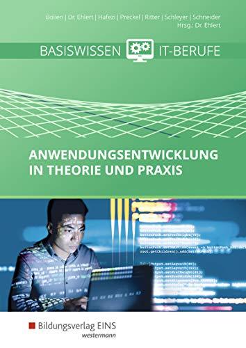 Basiswissen IT-Berufe: Anwendungsentwicklung in Theorie und Praxis: Schülerband (Anwendungsentwicklung: Basiswissen IT-Berufe)