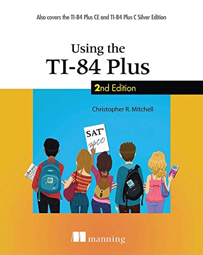Compare Textbook Prices for Using the TI-84 Plus: Also Covers the TI-84 Plus CE and TI-84 Plus C Silver Edition 2nd Edition ISBN 9781617293153 by Mitchell, Christopher