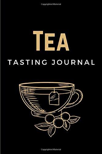 Tea Tasting Journal: Tea Tasting Notebook Log Book for Review, Tracking &...