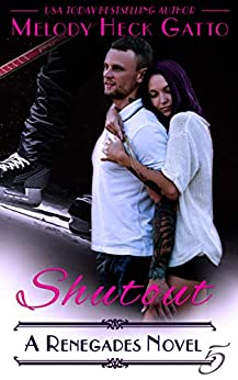 Shutout: Renegades 5 (The Renegades Series) by [Melody Heck Gatto]