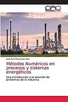 Métodos Numéricos en procesos y sistemas energéticos: Una introducción a la solución de problemas de la industria