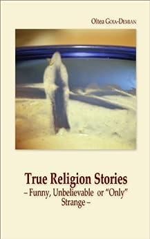 "True Religion Stories: –Funny, Unbelievable or ""Only"" Strange– (1001 True Stories Book 1) by [Oltea GOIA-DEMIAN, Simona Karner]"