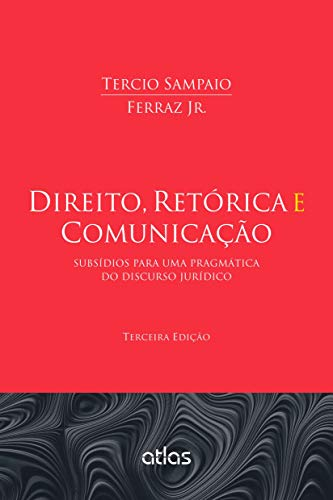 Direito, Retórica E Comunicação: Subsídios Para Uma Pragmática Do Discurso Jurídico