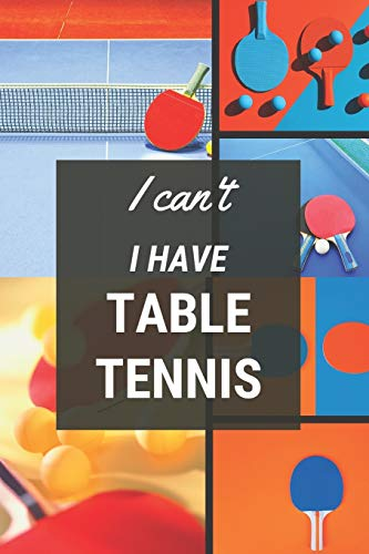 I can't I have Table Tennis: Funny Sport Journal Notebook Gifts, 6 x 9 inch, 124 Lined