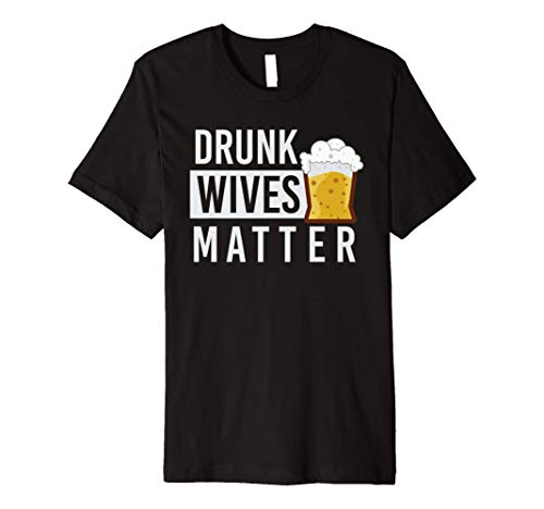 Drunk Wives Matter T-shirt with Beer Glass Graphic