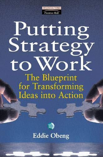 Putting Strategy to Work: The Blueprint for Transforming Ideas into Action (Financial Times Management Series)