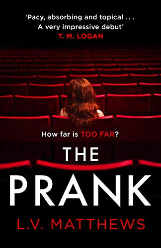 The Prank: The revenge thriller T.M. Logan calls 'Pacy, absorbing and brilliantly topical' by [L V Matthews]