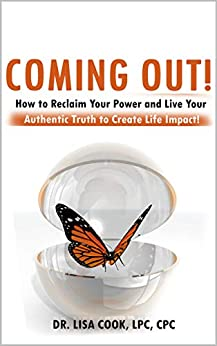 Coming Out!: How to Reclaim Your Power and Live Your Authentic Truth to Create Life Impact! by [Dr. Lisa Cook]