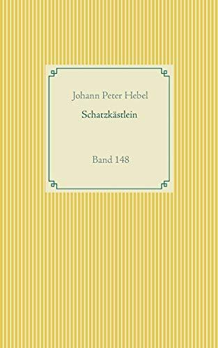 Schatzkästlein des rheinischen Hausfreundes: Band 148 (Taschenbuch-Literatur-Klassiker)