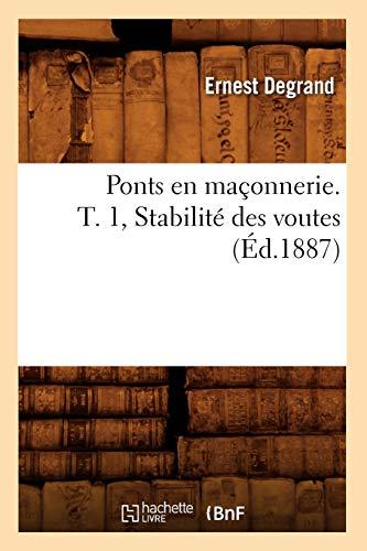 Ponts en maçonnerie. T. 1, Stabilité des voutes (Éd.1887) (Savoirs Et Traditions) (French Edition