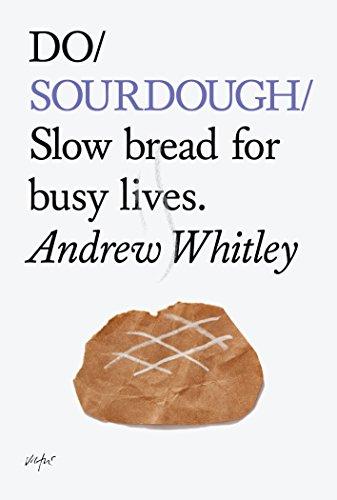 Do Sourdough: Slow Bread for Busy Lives (Do Books)