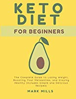 Ketogenic Diet for Beginners: The Complete Guide to Losing Weight, Boosting Your Metabolism, and Staying Healthy (Includes Simple and Delicious Recipes)