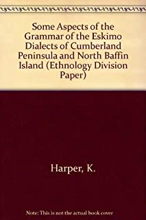 Some Aspects of the Grammar of the Eskimo Dialects of Cumberland Peninsula and North Baffin Island