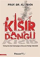 Kisir Döngü; Türkiye'nin Geri Kalmisliginin Ekonomi Politigi 1820-2020