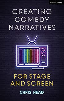 Chris Head - Creating Comedy Narratives For Stage And Screen