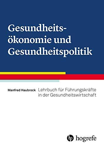 Gesundheitsökonomie und Gesundheitspolitik: Lehrbuch für Führungskräfte in der Gesundheitswirtschaft