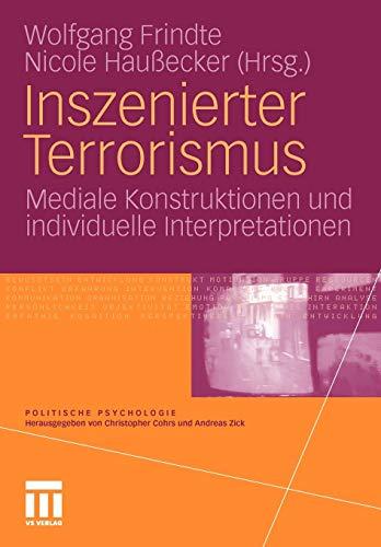 Inszenierter Terrorismus: Mediale Konstruktionen und individuelle Interpretationen (Politische Psychologie)