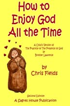 How To Enjoy God All The Time: A Child's Version of the Practice of the Presence of God by Brother Lawrence